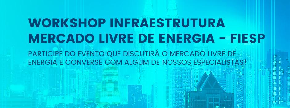 Workshop Infraestrutura – Mercado Livre de Energia – FIESP
